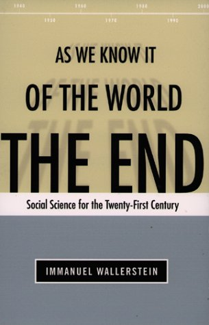 The End of the World As We Know It: Social Science for the Twenty-First CenturyImmanuel Wallerstein