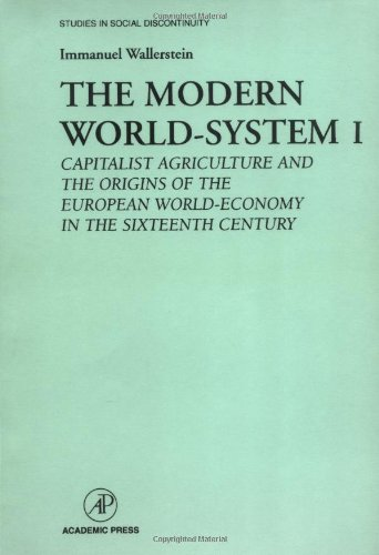 The Modern World-System I: Capitalist Agriculture and the Origins of the European World-Economy in the Sixteenth CenturyImmanuel Wallerstein