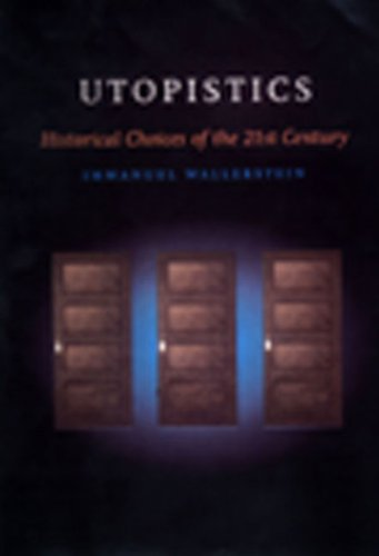 Utopistics: Or Historical Choices of the Twenty-First CenturyImmanuel Wallerstein